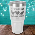 Put The Coffee Down Come Feed Us Chicken Laser Etched Tumbler