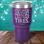Stop Being The Bigger Person Laser Etched Tumbler
