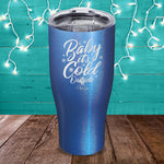 Baby It's Cold Outside Laser Etched Tumbler