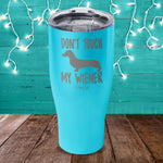 Don't Touch My Wiener Laser Etched Tumbler