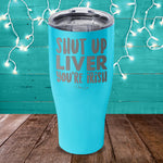$17.99 SPECIAL -  Shut Up Liver You're Irish Laser Etched Tumbler