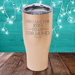 You Are The Jon To My Tormund Laser Etched Tumbler