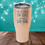 Life Is Simply Too Short Hair Laser Etched Tumbler