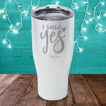 I Said Yes Laser Etched Tumbler