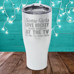 Some Girls Love Hockey And Swear At The TV Laser Etched Tumbler