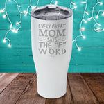 Every Great Mom Says The F Word Laser Etched Tumbler