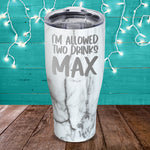 I'm Allowed Two Drinks Max Laser Etched Tumbler
