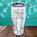 Will Twerk For Presents Laser Etched Tumbler