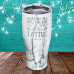 Roses Are Red Give Me A Tattoo Laser Etched Tumbler