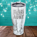 Only The Best Sisters Get Promoted To Aunt Laser Etched Tumbler