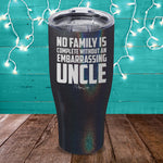 No Family Is Complete Without An Embarrassing Uncle Laser Etched Tumbler