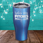 Where my Pitches At Laser Etched Tumbler