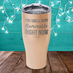 You Smell Very Flammable Right Now Laser Etched Tumbler