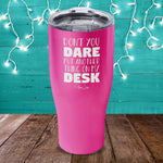 Don't You Dare Put Another Thing On My Desk Laser Etched Tumbler