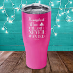 Homeschool Mom The Job I Never Wanted Laser Etched Tumbler