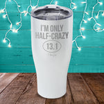 I'm Only Half Crazy Laser Etched Tumbler