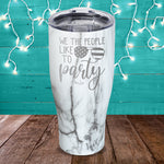 We The People Like To Party Laser Etched Tumbler