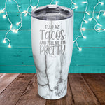 Feed Me Tacos And Tell Me I'm Pretty Laser Etched Tumbler