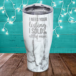 I Need Your Listing I Sold All Of Mine Laser Etched Tumbler