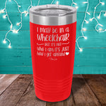 I May Be In A Wheelchair Laser Etched Tumbler