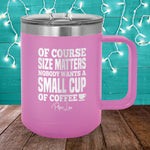 Size Matters Coffee 15oz Coffee Mug Tumbler