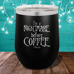 I'm A Nightmare Before Coffee 12oz Stemless Wine Cup