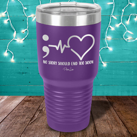 100% Donation - Suicide Awareness - No Story Should End Too Soon Laser Etched Tumbler