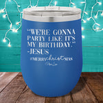 We're Gonna Party Like It's My Birthday Jesus Stemless Wine Cup