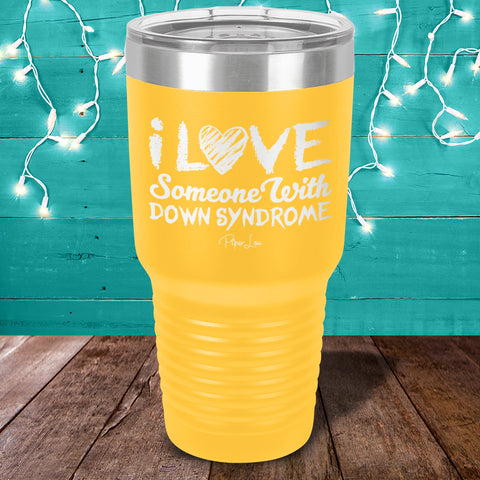 I Love Someone With Down Syndrome Laser Etched Tumbler