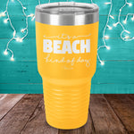 It's A Beach Kind Of Day Laser Etched Tumbler