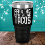 After This Were Getting Tacos Laser Etched Tumbler