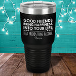 Good Friends Bring Happiness Alcohol Laser Etched Tumbler