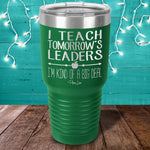 I Teach Tomorrow's Leaders Laser Etched Tumbler