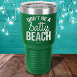 Don't Be A Salty Beach Laser Etched Tumbler