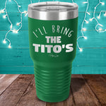 I'll Bring The Titos Laser Etched Tumbler