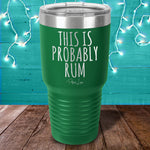 This Is Probably Rum Laser Etched Tumbler