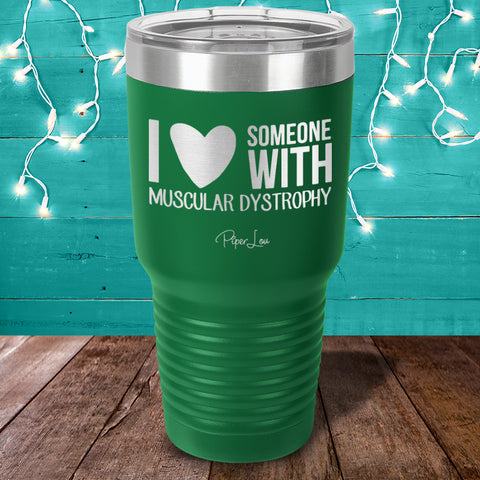 100% Donation - I Love Someone With Muscular Dystrophy Laser Etched Tumbler