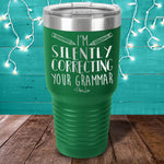 I'm Silently Correcting Your Grammar Laser Etched Tumbler