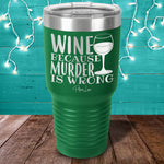 Wine Because Murder Is Wrong Laser Etched Tumbler