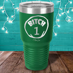 Bitch 1 Laser Etched Tumbler