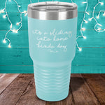 Its a Sliding Into Home Kind Of Day Laser Etched Tumbler