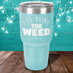 I'll Bring The Weed Laser Etched Tumbler