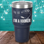 On The Weekend I'm A Hooker Laser Etched Tumbler