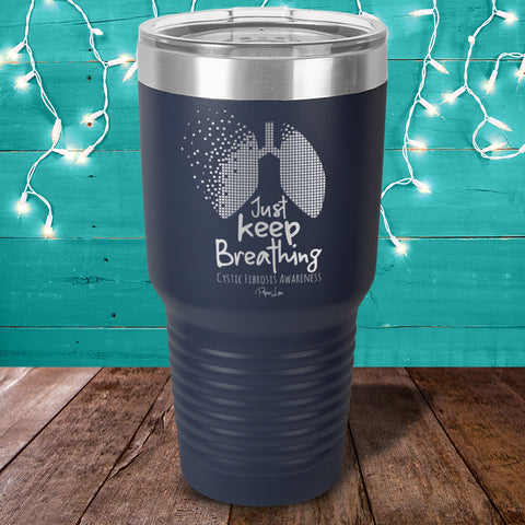 100% Donation - Cystic Fibrosis Just Keep Breathing Laser Etched Tumbler