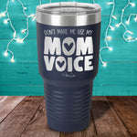 Don't Make Me Use My Mom Voice Laser Etched Tumbler