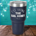 I'll Bring the Bail Money Laser Etched Tumbler