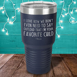 I Love How We Don't Even Need To Say Laser Etched Tumbler