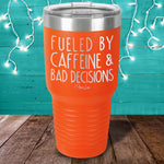 Fueled By Caffeine & Bad Decisions Laser Etched Tumbler