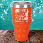Your Pull Out Game Is Weak Laser Etched Tumbler