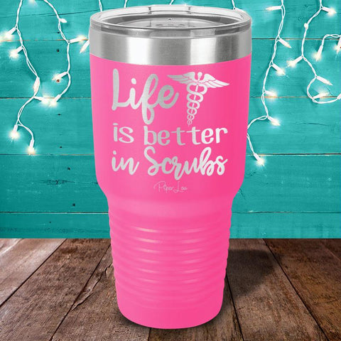 Life Is Better In Scrubs Laser Etched Tumbler